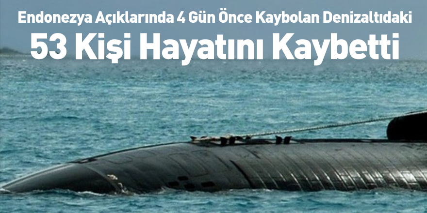 Endonezya Açıklarında 4 Gün Önce Kaybolan Denizaltıdaki 53 Kişi Hayatını Kaybetti