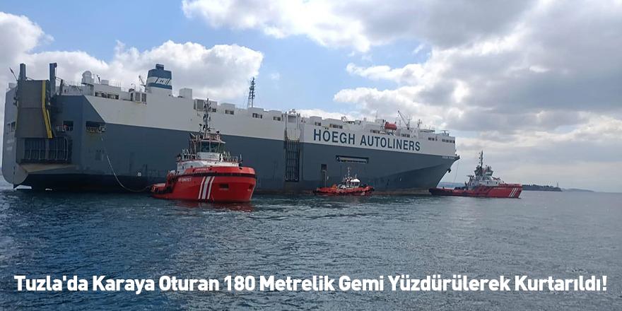 Tuzla'da Karaya Oturan 180 Metrelik Gemi Yüzdürülerek Kurtarıldı!