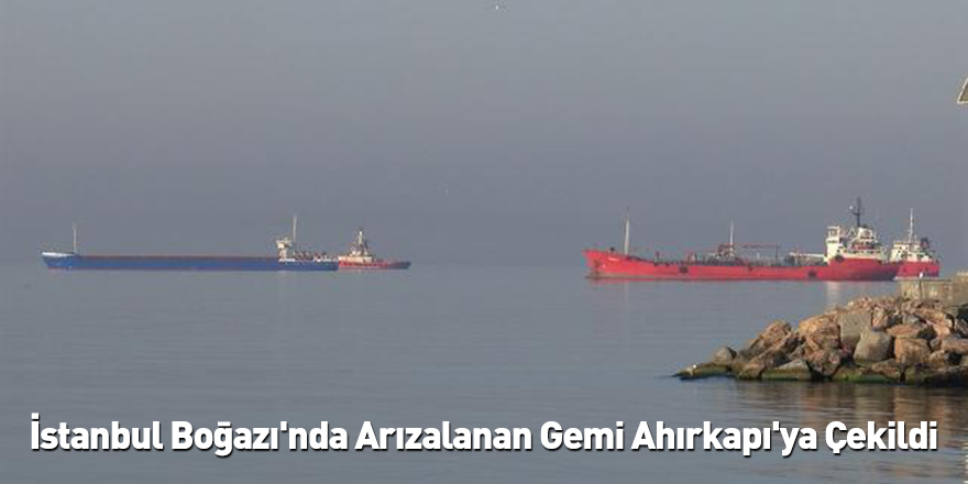 İstanbul Boğazı'nda Arızalanan Gemi Ahırkapı'ya Çekildi