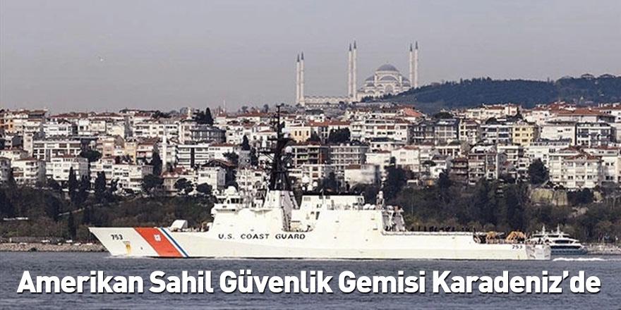 Amerikan Sahil Güvenlik Gemisi Karadeniz'de