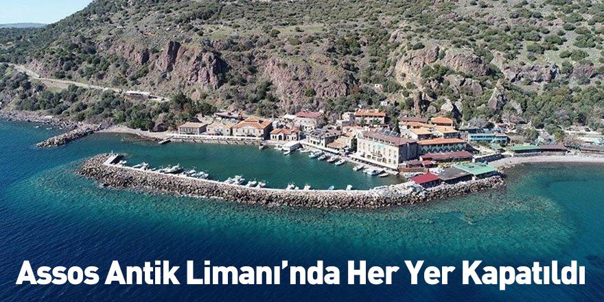 Assos Antik Limanı'nda Her Yer Kapatıldı