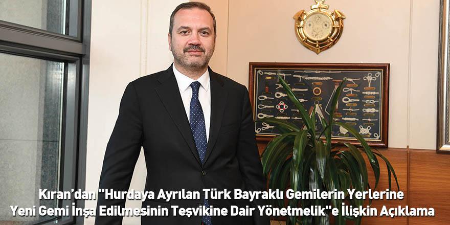 """Kıran'dan """"Hurdaya Ayrılan Türk Bayraklı Gemilerin Yerlerine Yeni Gemi İnşa Edilmesinin Teşvikine Dair Yönetmelik""""e İlişkin Açıklama"""