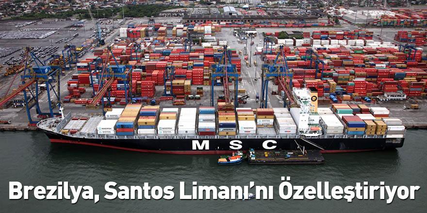 Brezilya, Santos Limanı'nı Özelleştiriyor