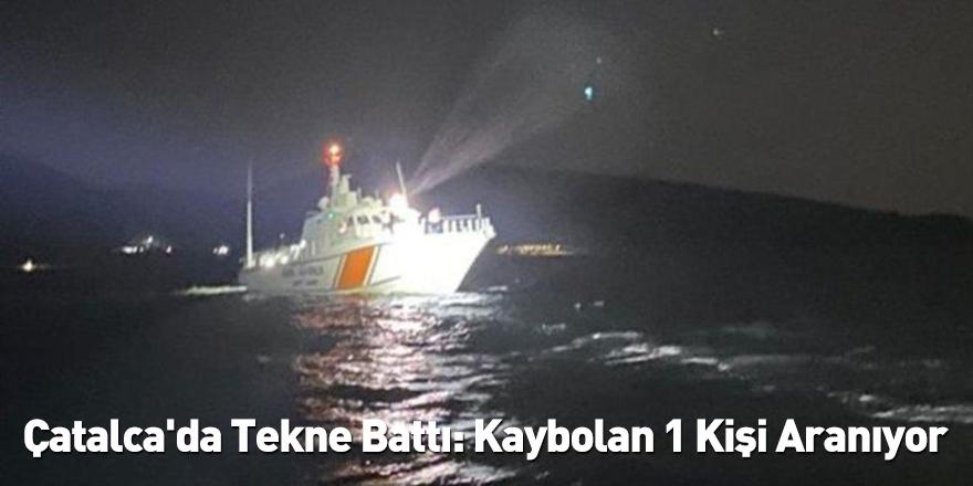 Çatalca'da Tekne Battı: Kaybolan 1 Kişi Aranıyor