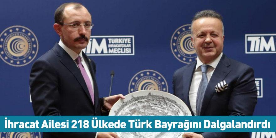 İhracat Ailesi 218 Ülkede Türk Bayrağını Dalgalandırdı