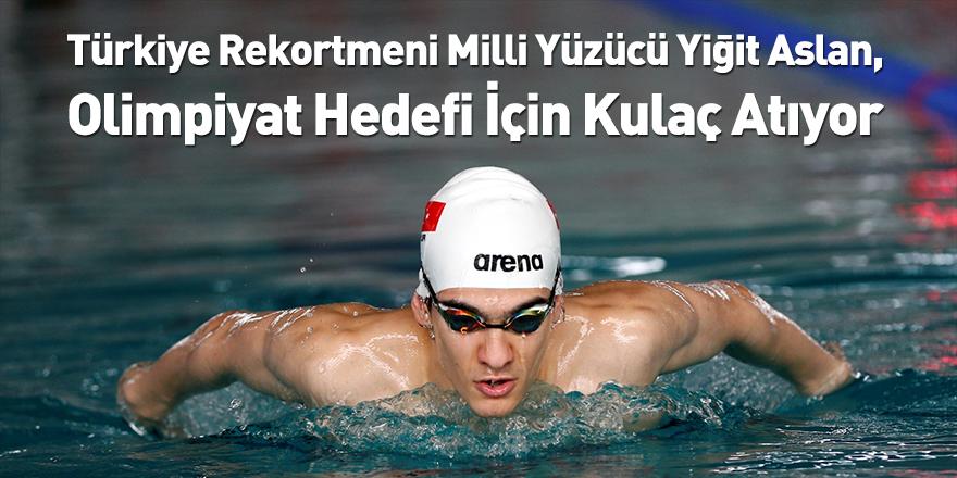 Türkiye Rekortmeni Milli Yüzücü Yiğit Aslan, Olimpiyat Hedefi İçin Kulaç Atıyor