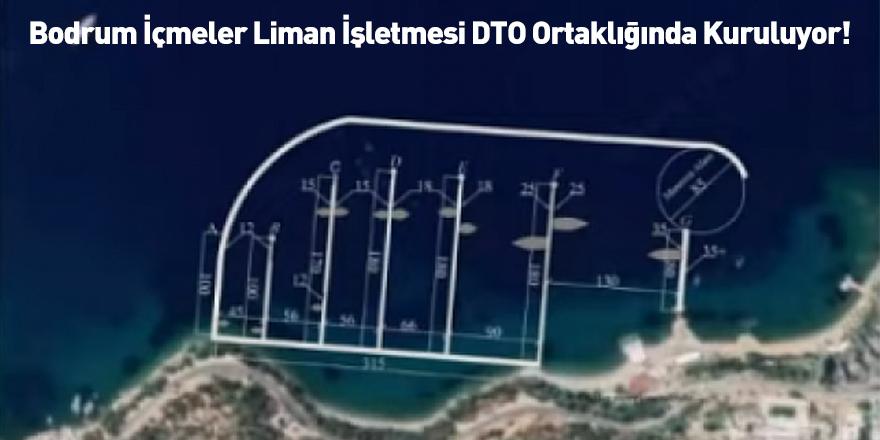 Bodrum İçmeler Liman İşletmesi DTO Ortaklığında Kuruluyor!