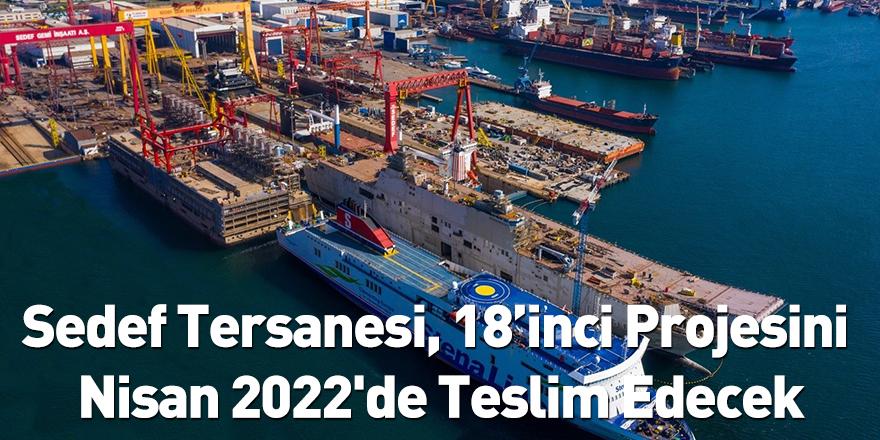 Sedef Tersanesi, 18'inci Projesini Nisan 2022'de Teslim Edecek