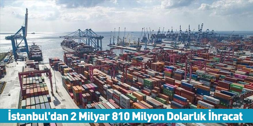 İstanbul'dan 2 Milyar 810 Milyon Dolarlık İhracat