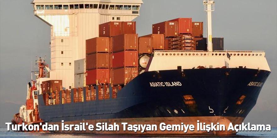 Turkon'dan İsrail'e Silah Taşıyan Gemiye İlişkin Açıklama