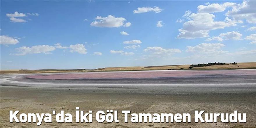 Konya'da İki Göl Tamamen Kurudu
