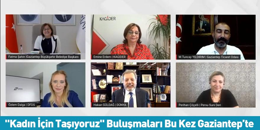 """""""Kadın İçin Taşıyoruz"""" Buluşmaları Bu Kez Gaziantep'te"""