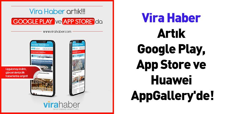 Vira Haber Artık Google Play, App Store ve Huawei AppGallery'de!