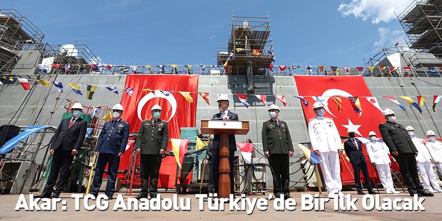 Akar: TCG Anadolu Türkiye'de Bir İlk Olacak