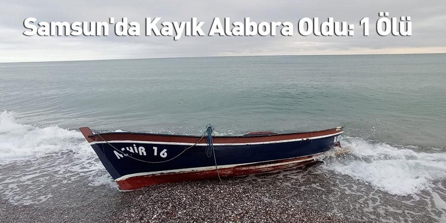 Samsun'da Kayık Alabora Oldu: 1 Ölü