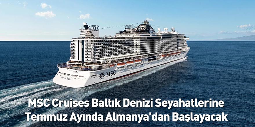 MSC Cruises Baltık Denizi Seyahatlerine Temmuz Ayında Almanya'dan Başlayacak