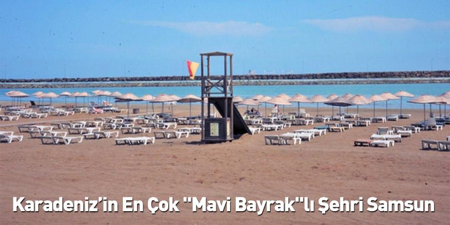 """Karadeniz'in En Çok """"Mavi Bayrak""""lı Şehri Samsun"""