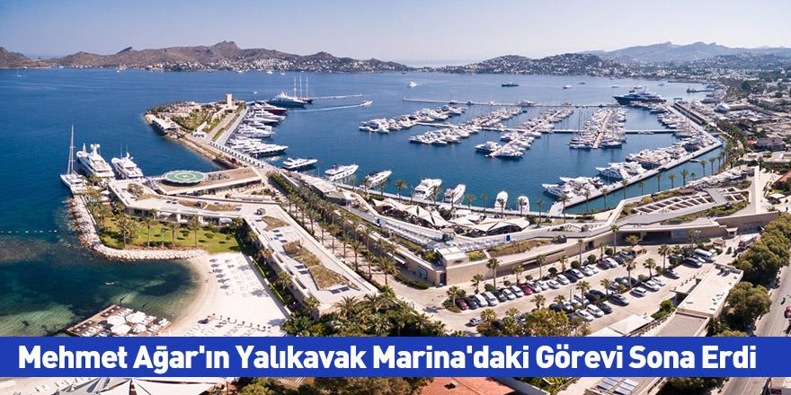 Mehmet Ağar'ın Yalıkavak Marina'daki Görevi Sona Erdi