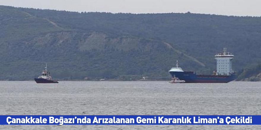 Çanakkale Boğazı'nda Arızalanan Gemi Karanlık Liman'a Çekildi