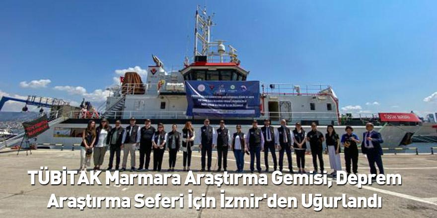TÜBİTAK Marmara Araştırma Gemisi, Deprem Araştırma Seferi İçin İzmir'den Uğurlandı
