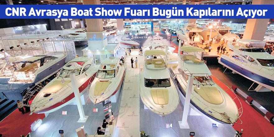 CNR Avrasya Boat Show Fuarı Bugün Kapılarını Açıyor