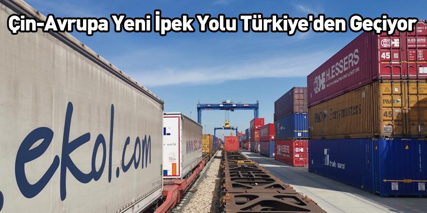 Çin-Avrupa Yeni İpek Yolu Türkiye'den Geçiyor