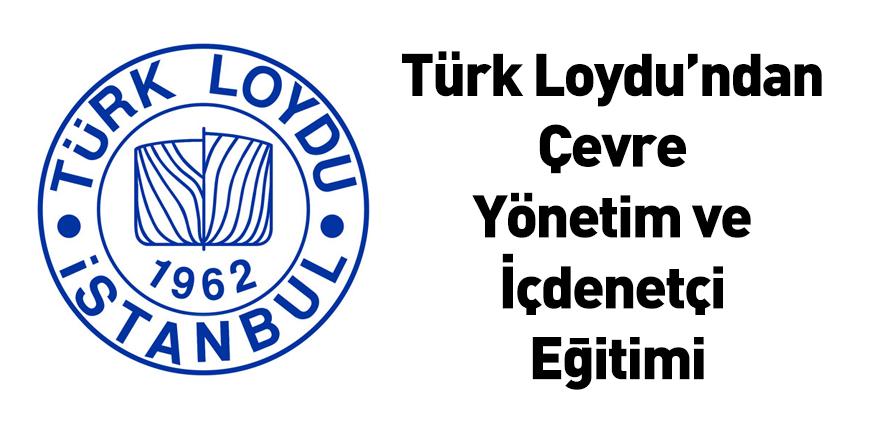 Türk Loydu'ndan Çevre Yönetim Ve İçdenetçi Eğitimi