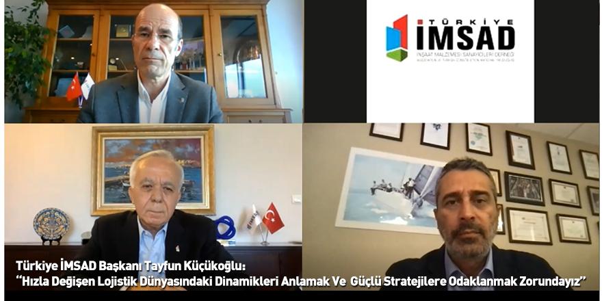"""Türkiye İMSAD Başkanı Tayfun Küçükoğlu:  """"Hızla Değişen Lojistik Dünyasındaki Dinamikleri Anlamak Ve  Güçlü Stratejilere Odaklanmak Zorundayız"""""""