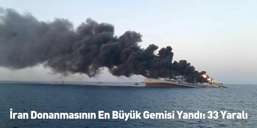 İran Donanmasının En Büyük Gemisi Yandı: 33 Yaralı