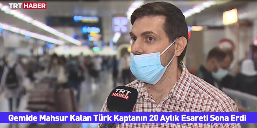 Gemide Mahsur Kalan Türk Kaptanın 20 Aylık Esareti Sona Erdi