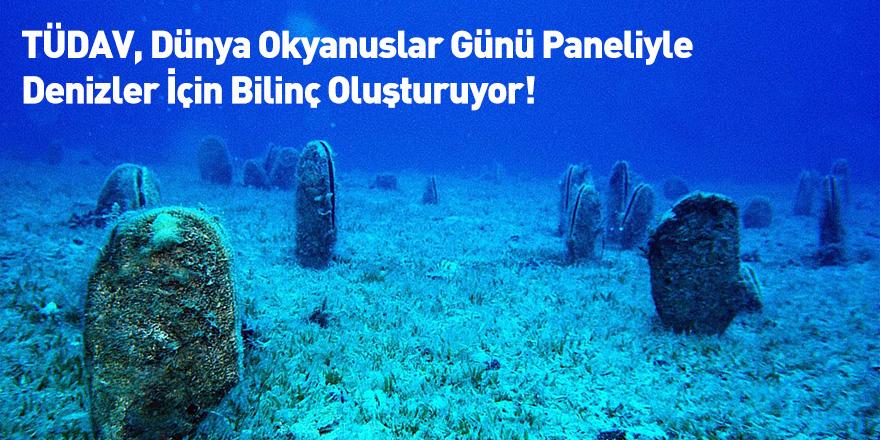 TÜDAV, Dünya Okyanuslar Günü Paneliyle Denizler İçin Bilinç Oluşturuyor!
