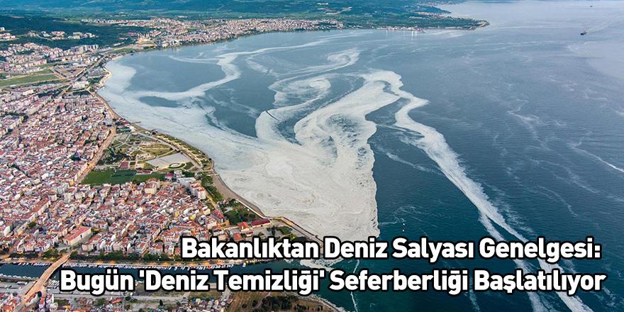 Bakanlıktan Deniz Salyası Genelgesi: Bugün 'Deniz Temizliği' Seferberliği Başlatılıyor