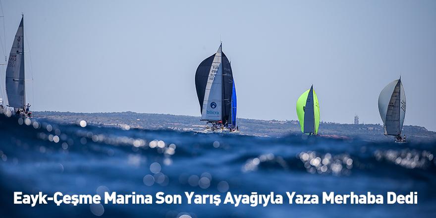Eayk-Çeşme Marina Son Yarış Ayağıyla Yaza Merhaba Dedi