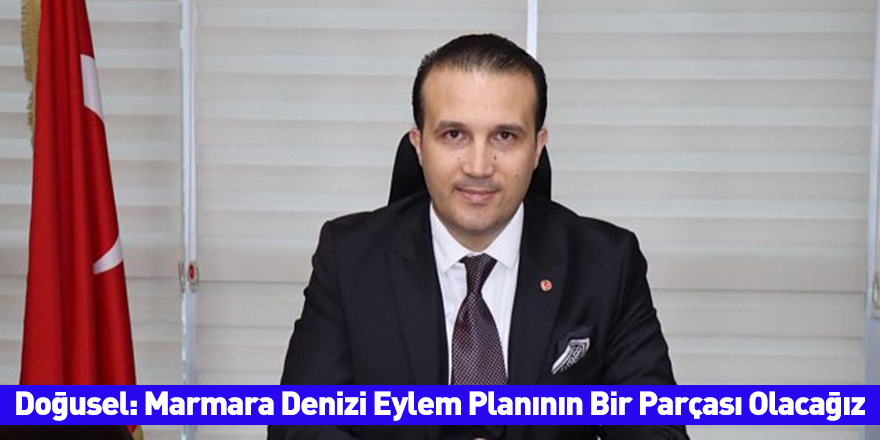 Doğusel: Marmara Denizi Eylem Planının Bir Parçası Olacağız