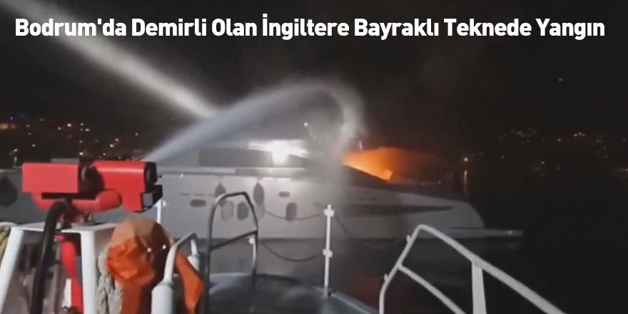 Bodrum'da Demirli Olan İngiltere Bayraklı Teknede Yangın