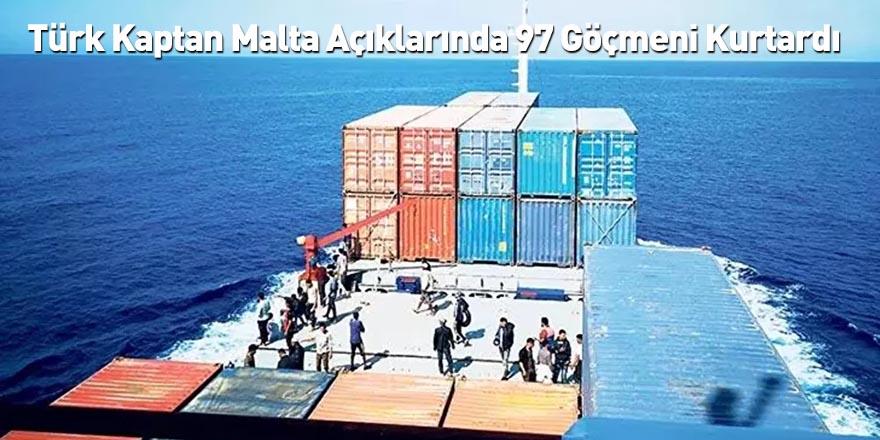 Türk Kaptan Malta Açıklarında 97 Göçmeni Kurtardı