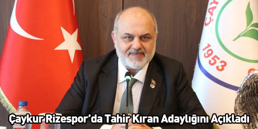 Çaykur Rizespor'da Tahir Kıran Adaylığını Açıkladı