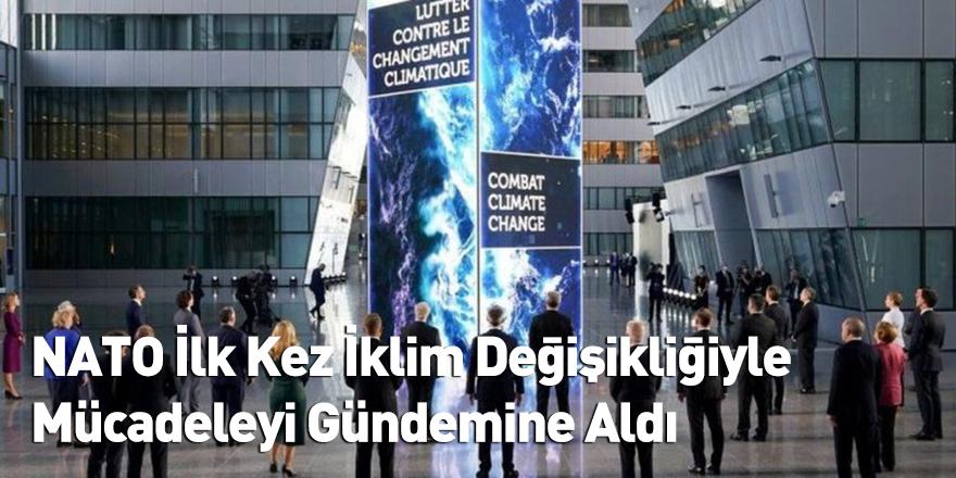 NATO İlk Kez İklim Değişikliğiyle Mücadeleyi Gündemine Aldı