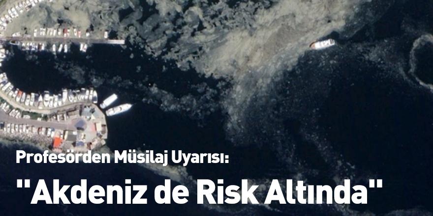 """Profesörden Müsilaj Uyarısı: """"Akdeniz de Risk Altında"""""""