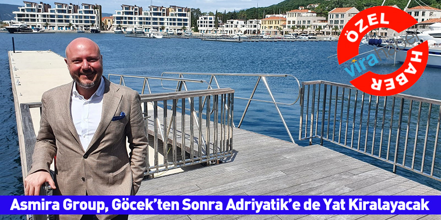 Asmira Group, Göcek'ten Sonra Adriyatik'e de Yat Kiralayacak