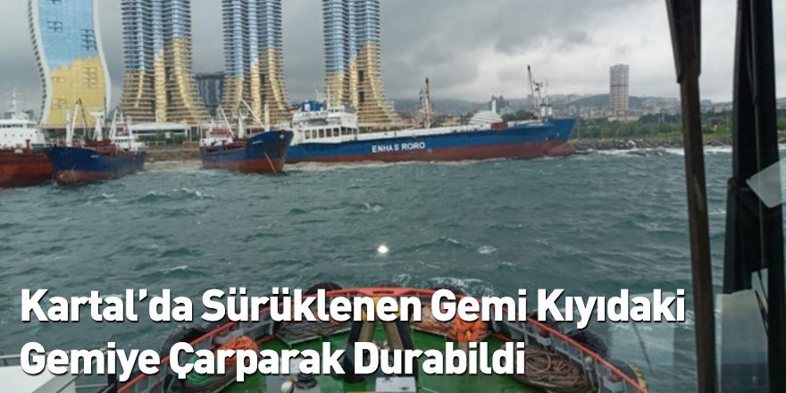 Kartal'da Sürüklenen Gemi Kıyıdaki Gemiye Çarparak Durabildi