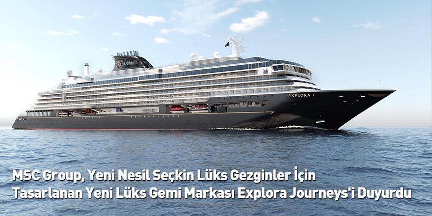 MSC Group, Yeni Nesil Seçkin Lüks Gezginler İçin Tasarlanan Yeni Lüks Gemi Markası Explora Journeys'i Duyurdu