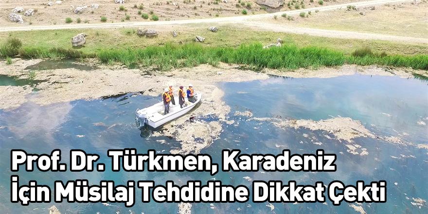 Prof. Dr. Türkmen, Karadeniz İçin Müsilaj Tehdidine Dikkat Çekti