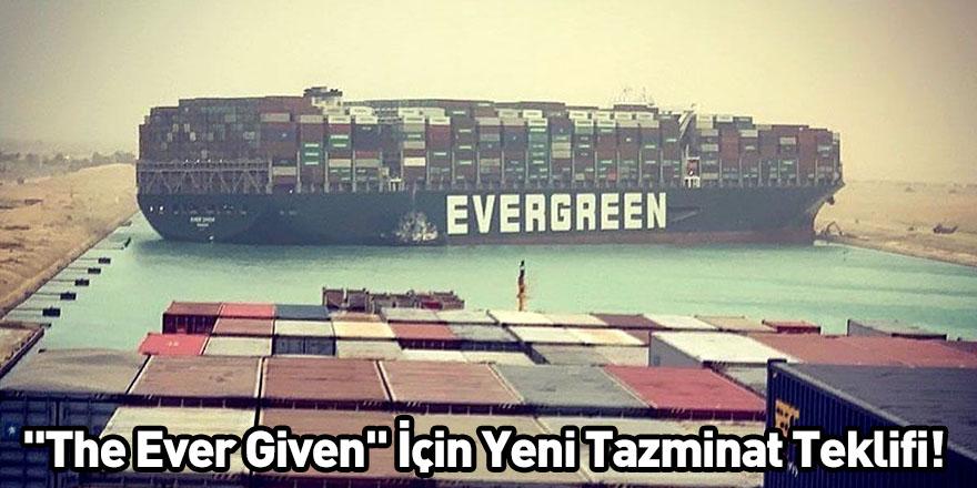 """""""The Ever Given"""" İçin Yeni Tazminat Teklifi!"""