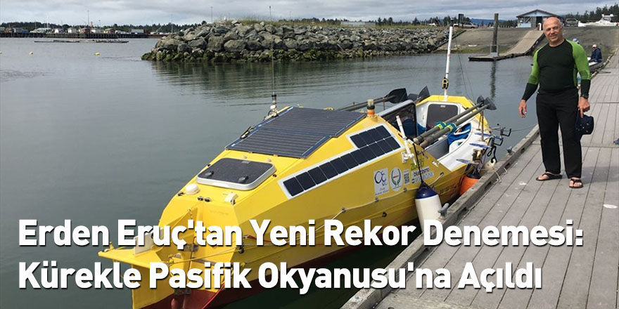 Erden Eruç'tan Yeni Rekor Denemesi: Kürekle Pasifik Okyanusu'na Açıldı