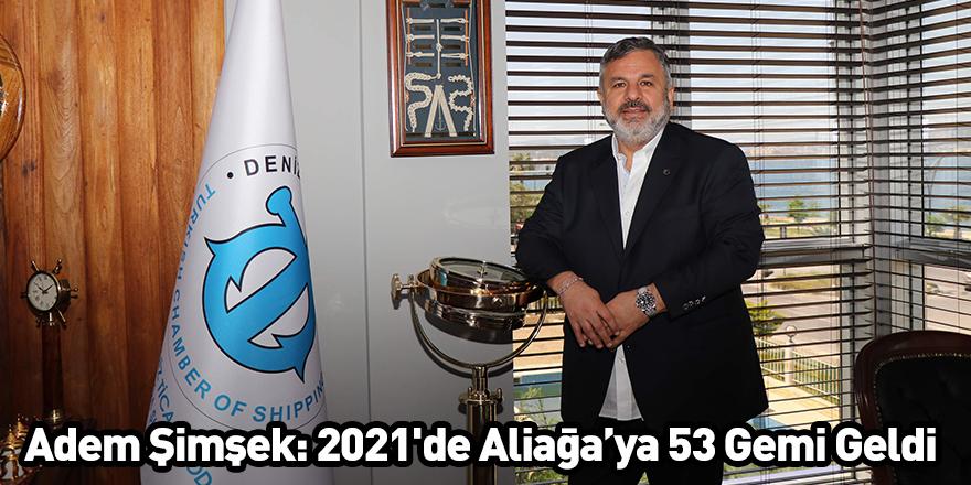 Adem Şimşek: 2021'de Aliağa'ya 53 Gemi Geldi