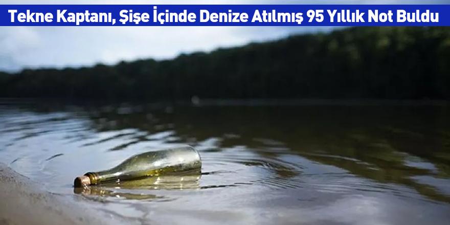 Tekne Kaptanı, Şişe İçinde Denize Atılmış 95 Yıllık Not Buldu