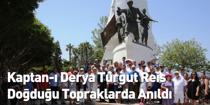 Kaptan-ı Derya Turgut Reis Doğduğu Topraklarda Anıldı