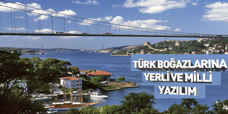Türk Boğazlarına Yerli ve Milli Yazılım