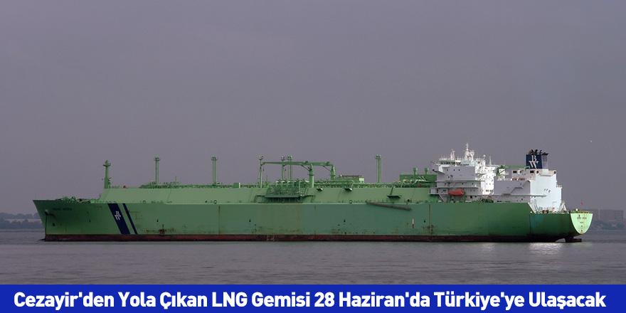 Cezayir'den Yola Çıkan LNG Gemisi 28 Haziran'da Türkiye'ye Ulaşacak